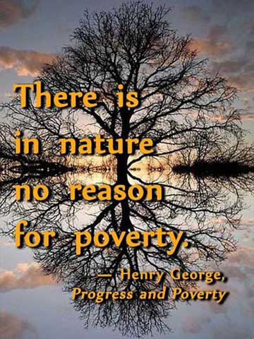 There is in nature no reason for poverty.